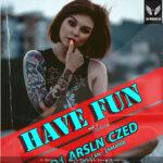 دانلود ریمیکس Have Fun With (اپیزود 1) از Dj Arsalan Czed
